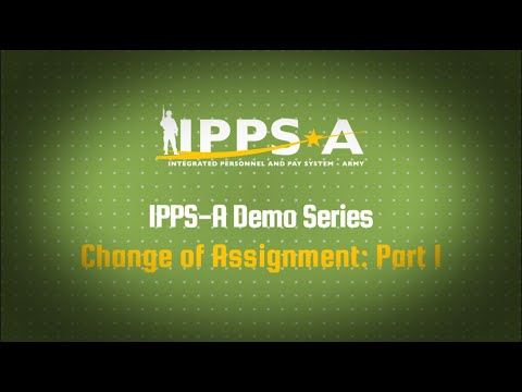 IPPS-A Demo Series: Process A Change Of Assignment- Episode 1