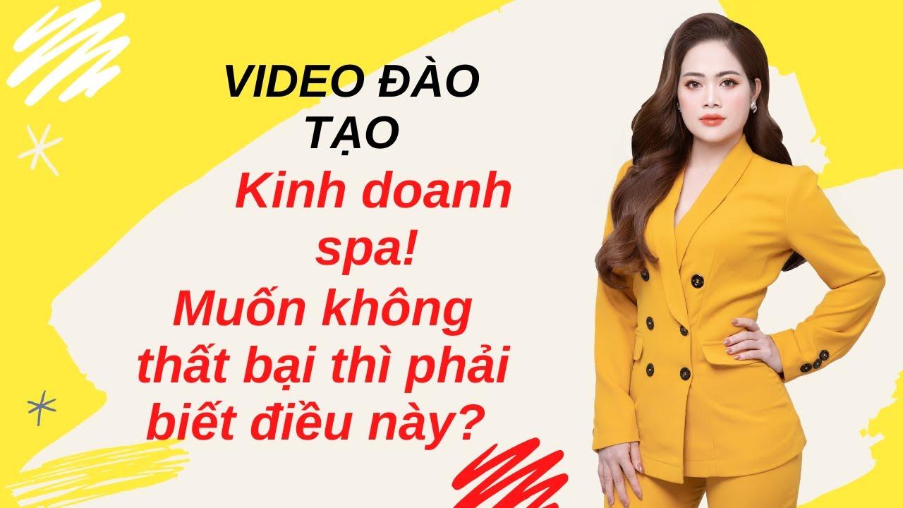 Kinh doanh spa hiệu quả, spa marketing,quảng cáo spa (09) – Nguyen Tinh Official