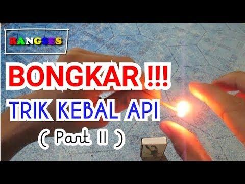 BONGKAR TRIK KEBAL API - BAGIAN 2