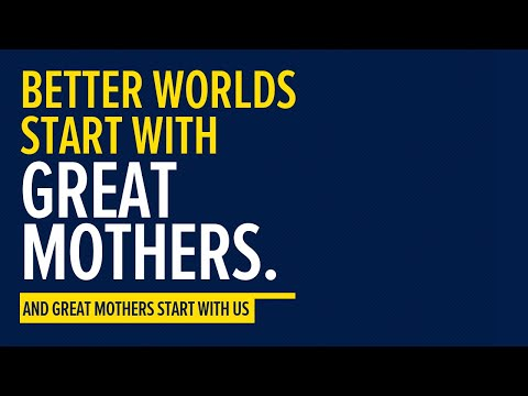Better Worlds Start with Great Mothers. And Great Mothers Start with Us.