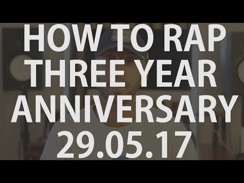 THREE KEYS TO RAP SUCCESS + THREE YEARS OF HOW TO RAP | HTR 008