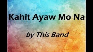 Kahit Ayaw Mo Na  - This Band - Karaoke Lyrics