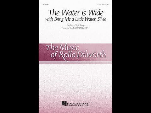 The Water is Wide (with Bring Me a Little Water, Sylvie) - Arranged by Rollo Dilworth
