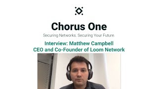 Interview: Matthew Campbell CEO and Co-Founder of Loom Network