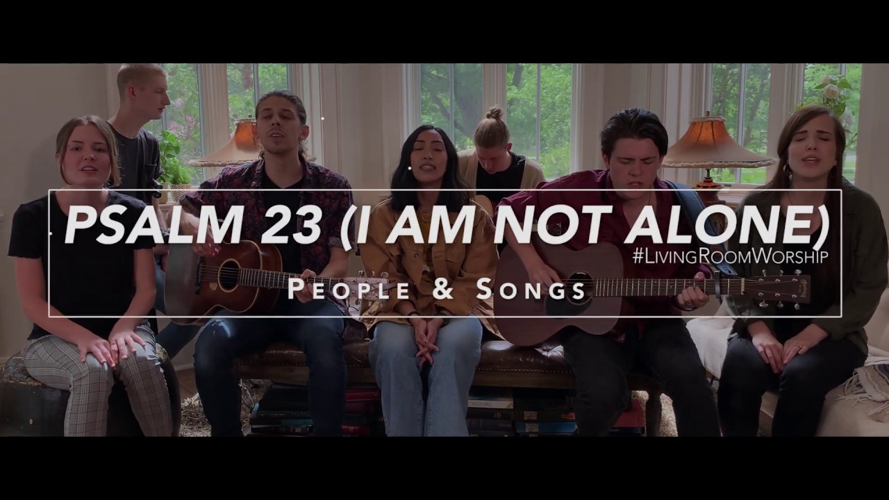 Psalm 23 (I Am Not Alone) #LivingRoomWorship Feat People & Songs