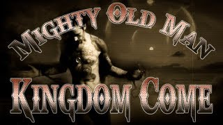 Watch Kingdom Come Mighty Old Man video