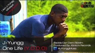 J-Yungg - One Life [Badda Dan Dem Riddim] June 2012