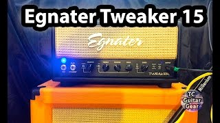 Egnater Tweaker 15 Demo - Boutique Tube Tone at an Affordable Price