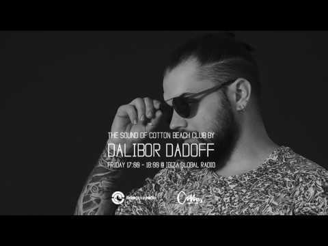 Dalibor Dadoff - The Sound Of Cotton Beach Club (IBIZA GLOBAL RADIO) 2017 vol.02