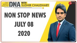 DNA: Non Stop News, July 08, 2020 | Sudhir Chaudhary Show | DNA Today | DNA Nonstop News | NONSTOP
