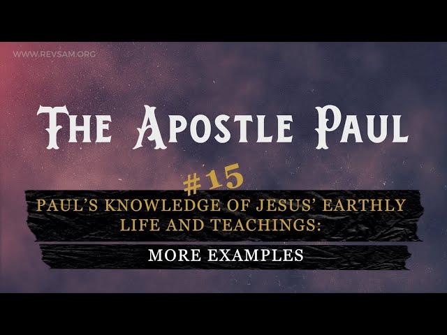 Paul's knowledge of Jesus' earthly life and teachings: More examples   Sam. P. Chelladurai 08-Jun-21