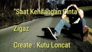 Zigaz - Saat Kehilangan Cinta (Lirik)