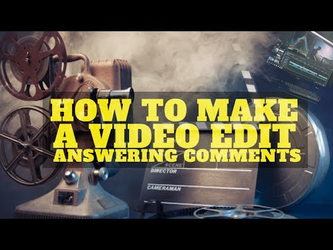 How to Make a Video Edit | Answering Comments/Questions