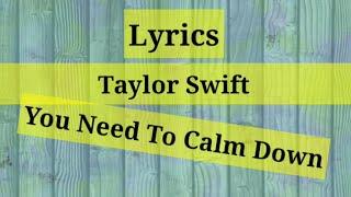 Lyrics You Need To Calm Down - Taylor Swift