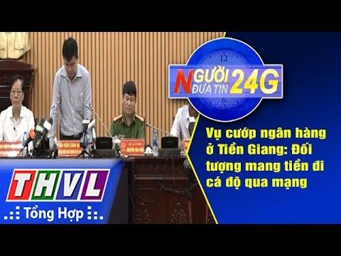 THVL   Người đưa tin 24G (6g30 ngày 19/09/2018)