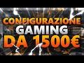 PC GAMING 1500€ CONFIGURAZIONE! PC FASCIA ALTA 2K DETTAGLI ULTRA!