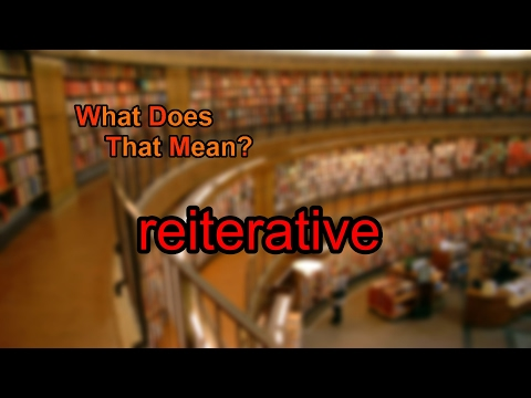 What does reiterative mean?