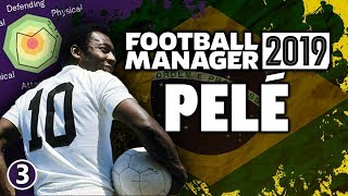 Pelé in Football Manager 2019 - Part 3 | FM19 Legends Reborn Experiment
