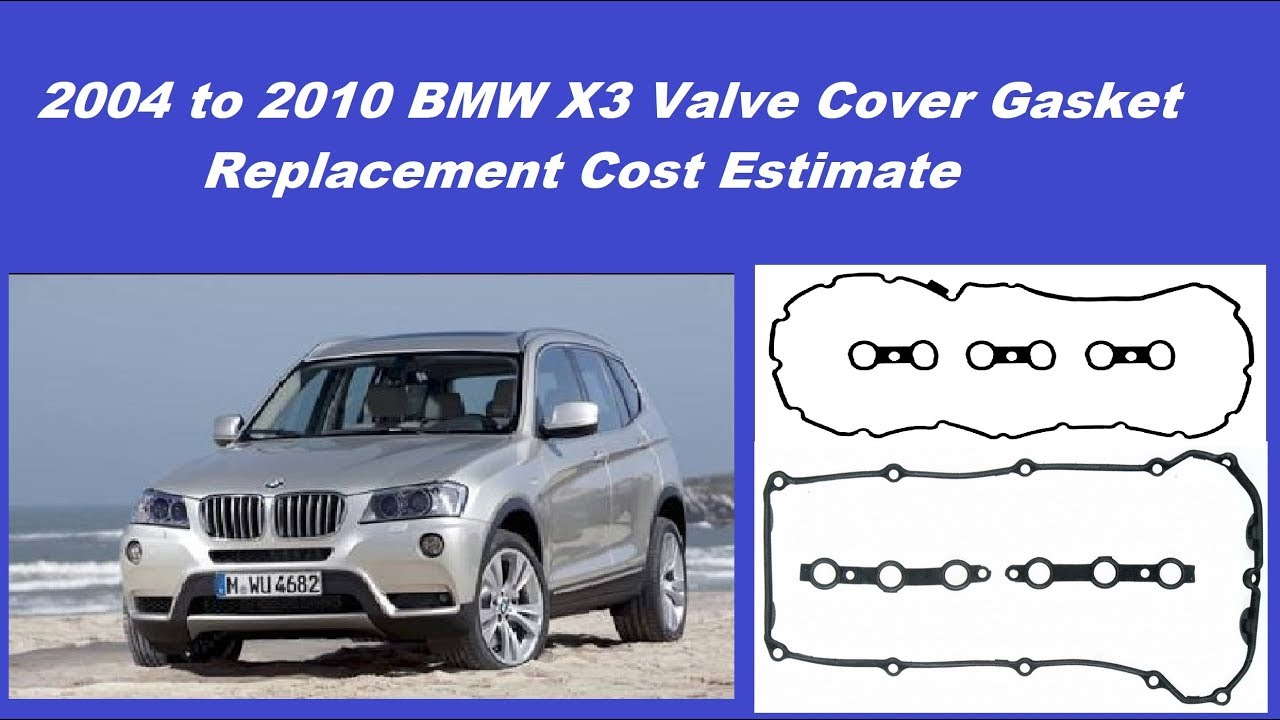 2004 To 2010 Bmw X3 Valve Cover Gasket Replacement Cost Estimate