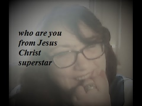 who are you from Jesus Christ superstar