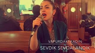 Sevdik Sevdalandık / Vapurdaki Kadın 2017 Video