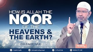 HOW IS ALLAH THE NOOR OF THE HEAVENS & THE EARTH? - DR ZAKIR NAIK