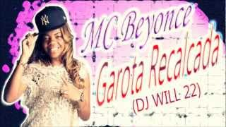 MC Beyonce  - Garota Recalcada ♪ (DJ Will 22) 2013 EXCLUSIVA