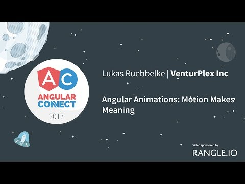 Angular Animations: Motion Makes Meaning – Lukas Ruebbelke – AngularConnect 2017