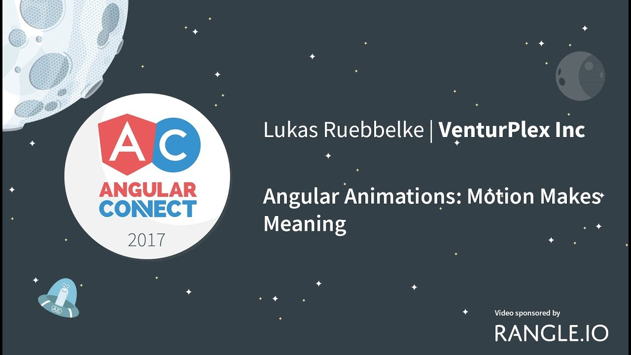 Angular Animations: Motion Makes Meaning – Lukas Ruebbelke – AngularConnect 2017