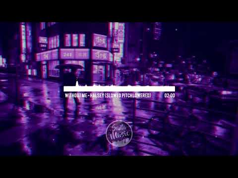 Without Me - Halsey (Slowed & Pitch Lowered)