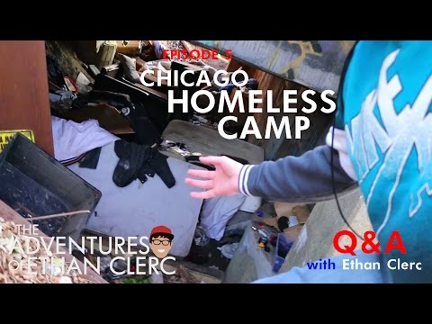 Q&A and Exploring Chicago Homeless Camp (Adventures of Ethan Clerc Ep. 5)