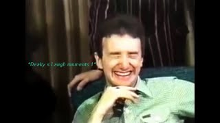 Deaky's laugh moments 1