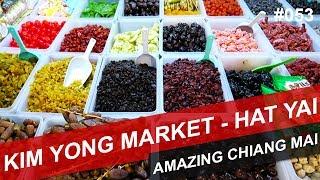 KIM YONG MARKET IN HAT YAI - #053 - AMAZING CHIANG MAI