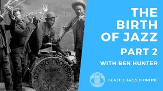 Seattle JazzED Online Masterclass: 'The Birth of Jazz, Part 2' with Ben Hunter