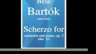 Béla Bartók (1881-1945) : Scherzo for orchestra and piano, op. 2 (1904) 2/3