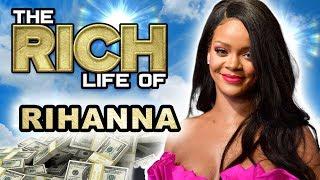 Rihanna   The Rich Life   $600 Million Dollar Net Worth 2019