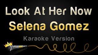 Selena Gomez - Look At Her Now (Karaoke Version)