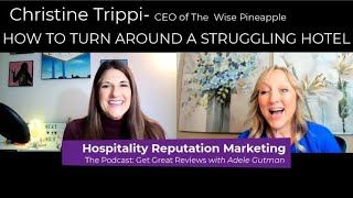 How to Turn Around a Struggling Hotel- with Christine Trippi and Adele Gutman