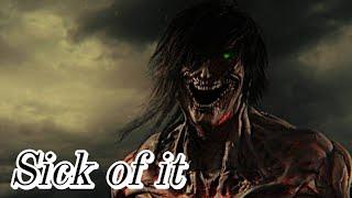 песня -Sick Of It -Моменты из фильма - АтакаТитанов