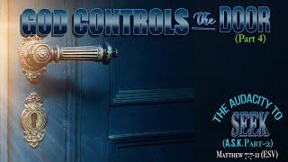 "GOD CONTROLS THE DOOR (PART-4)—""The Audacity to Seek (A.S.K. Part-2)"""