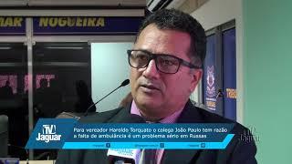 Para vereador Haroldo Torquato o colega João Paulo tem razão a falta de ambulância é um problema sér