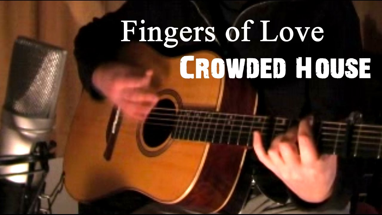 Book Of Love Cover Acoustic : Fingers of love crowded house acoustic cover youtube