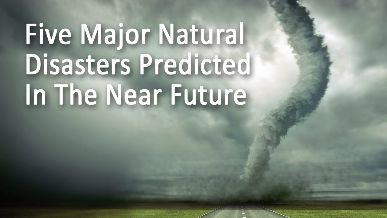 Five Natural Disasters Predicted For The Future