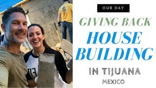 GIVING BACK – Tijuana Housebuilding Trip!