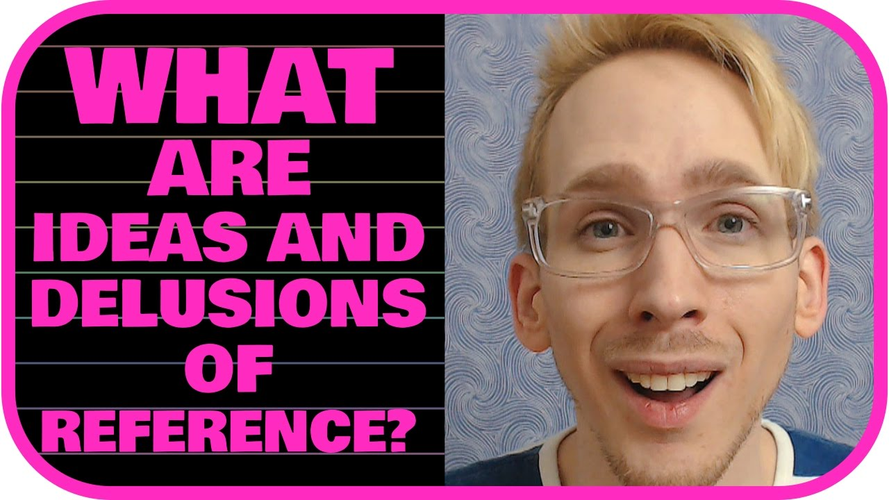 What are Ideas and Delusions of Reference?