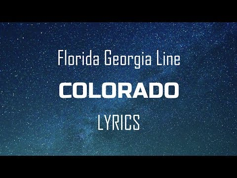 Florida Georgia Line - Colorado (Lyrics / Lyric Video)