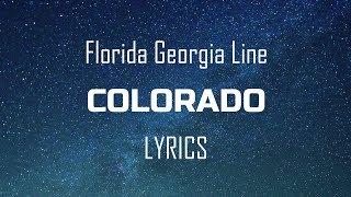 Florida Georgia Line - Colorado (Lyrics / Lyric Video)