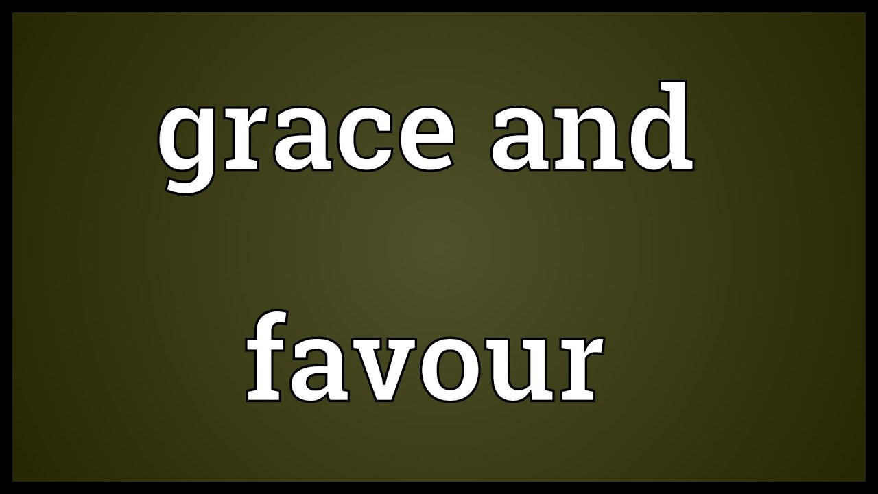 Grace and favour Meaning