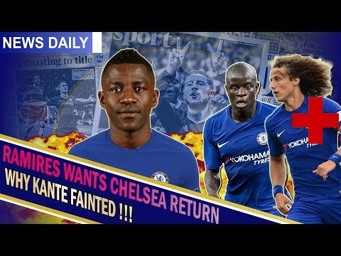 Chelsea News || RAMIRES WANTS RETURN || The Story behind Kante fainting || Luiz out for a month!