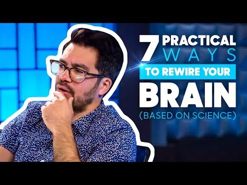 7 Practical Ways To Rewire Your Brain (Based On Science)